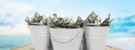 Buckets of dollars